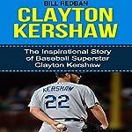 Clayton Kershaw: The Inspirational Story of Baseball Superstar Clayton Kershaw | Bill Redban