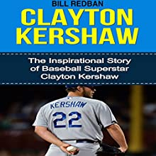 Clayton Kershaw: The Inspirational Story of Baseball Superstar Clayton Kershaw (       UNABRIDGED) by Bill Redban Narrated by Michael Pauley