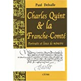 Charles Quint et la Franche-Comt : Portraits et lieux de mmoirepar Paul Delsalle