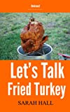 Lets Talk Fried Turkey (how to fry a turkey in 8 easy steps)
