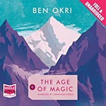 The Age of Magic (       UNABRIDGED) by Ben Okri Narrated by Jonathan Keeble