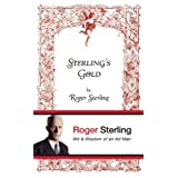 "Sterling's Gold: Wit & Wisdom of an Ad Manvon ""Roger Sterling"""