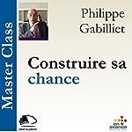 Construire sa chance(Master Class)   Philippe Gabilliet