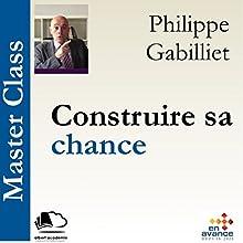 Construire sa chance(Master Class) | Livre audio Auteur(s) : Philippe Gabilliet Narrateur(s) : Philippe Gabilliet