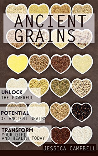 Ancient Grains: Unlock the Powerful Potential of Ancient Grains and Transform Your Diet and Health Today (Healthy Body, Healthy Mind) by Jessica Campbell