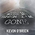 You'll Miss Me When I'm Gone | Kevin O'Brien