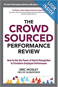 The Crowdsourced Performance Review: How To Use The Power Of Social Recognition To Transform Employee Performance
