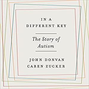 In a Different Key: The Story of Autism Audiobook by John Donvan, Caren Zucker Narrated by Kaleo Griffith