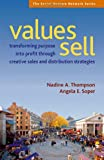 Values Sell: Transforming Purpose Into Profit Through Creative Sales and Distribution Strategies (Social Venture Network Series)