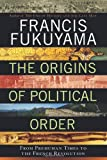 "Francis Fukuyama, ""The Origins of Political Order: From Prehuman Times to the French Revolution"" (FSG, 2011)"