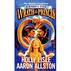 WRATH OF THE PRINCES (Bard's Tale Series) by Holly Lisle, Aaron Allston and Ken Tunell