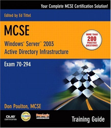 MCSE 70-294 Training Guide: Planning, Implementing, and Maintaining a Microsoft Windows Server 2003 Active Directory Inf