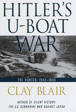 Hitler's U-Boat War: The Hunted: 1942-1945, Blair, Clay