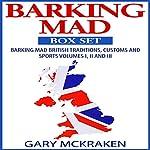 Barking Mad Box Set: Barking Mad British Traditions and Sports, Volumes I, II and III | Gary McKraken