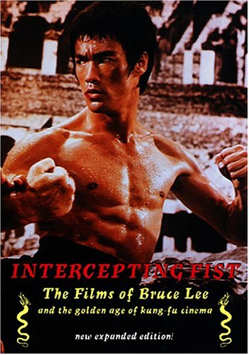 Intercepting Fist: The Films Of Bruce Lee And The Golden Age Of Kung Fu Cinema