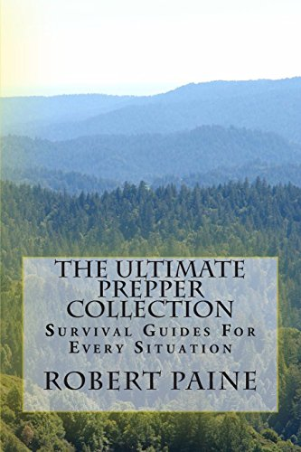 The Ultimate Prepper Collection: Survival Guides For Every Situation