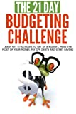 img - for The 21-Day Budgeting Challenge: learn key strategies to set up a budget, make the most of your money, pay off debts and start saving (21-Day Challenges) (Volume 4) book / textbook / text book