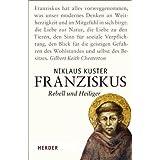 """Franziskus: Rebell und Heiligervon """"Niklaus Kuster"""""""