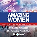 Amazing Women: Inspirational Stories (       UNABRIDGED) by Charles Margerison Narrated by Michelle Plum, Hannah Davis, Sarah Wintermeyer, Tina Marie Murray