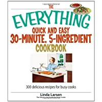 The Everything Quick And Easy 30-minute, 5-ingredient Cookbook: 300 Delicious Recipes for Busy Cooks (Everything (Cooking))