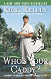 Who's Your Caddy?: Looping for the Great, Near Great, and Reprobates of Golf (0767917405) by Reilly, Rick