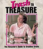 Trash to Treasure: The Recycler's Guide to Creative Crafts (1574860488) by Leisure Arts, Inc