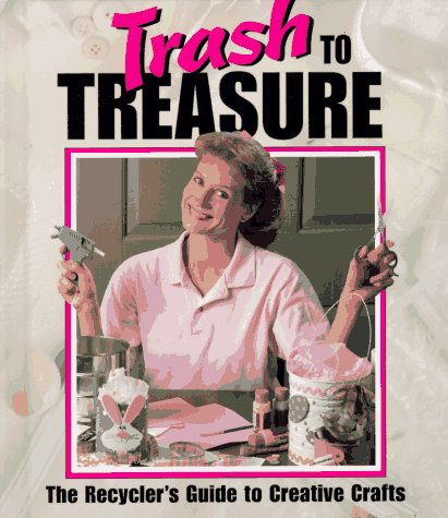 Trash to Treasure: The Recycler's Guide to Creative Crafts (Memories in the Making Series)