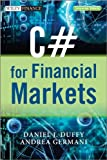 C# for Financial Markets (The Wiley Finance Series) (0470030089) by Duffy, Daniel J.