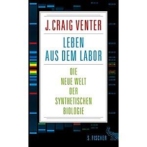 Leben aus dem Labor: Die neue Welt der synthetischen Biologie