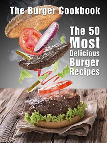 The Burger Cookbook: The 50 Most Delicious Burger Recipes (Recipe Top 50's Book 65) by Julie Hatfield