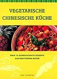 Vegetarische chinesische Küche. Über 70 schmackhafte Rezepte aus dem Fernen Osten