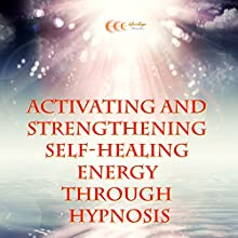Activating and strengthening self-healing energy through hypnosis (       UNABRIDGED) by Michael Bauer Narrated by Carina Bauer