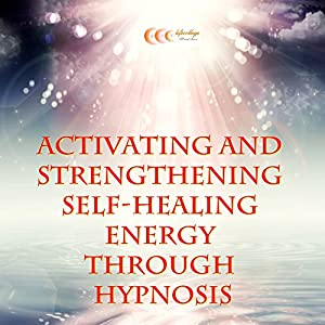 Activating and strengthening self-healing energy through hypnosis Audiobook
