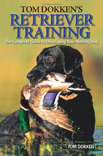 Tom Dokken s Retriever Training The Complete Guide to Developing Your Hunting Dog089707954X : image