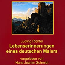 Lebenserinnerungen eines deutschen Malers Hörbuch von Ludwig Richter Gesprochen von: Hans Jochim Schmidt