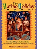 The Latino Holiday Book: From Cinco de Mayo to Dia de Los Muertos: The Celebrations and Traditions of Hispanic-Americans