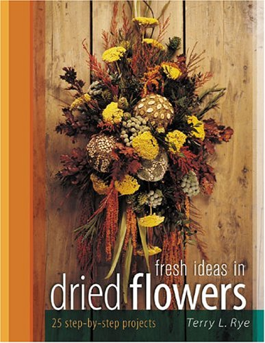 Fresh Ideas in Dried Flowers