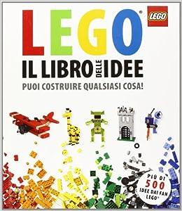Il libro delle idee Lego. Puoi costruire qualsiasi cosa! (Italian