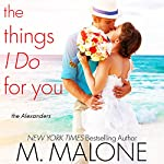 The Things I Do for You: The Alexanders, Book 2 (       UNABRIDGED) by M. Malone Narrated by Eva Kaminsky