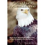 Feather Medicine: Walking in Shoshone Dreamtine: A Family System Constellation ~ Francesca Mason Boring