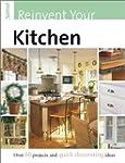 Reinvent Your Kitchen: Over 60 Projec...