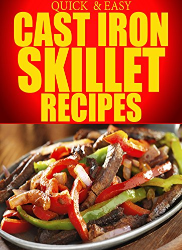 Cast Iron Skillet Recipes: Simple, Delicious, and Easy Recipes Using Your Cast Iron Skillet (Quick and Easy Series) by Dogwood Apps