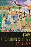 From Afro-Cuban Rhythms to Latin Jazz (Music of the African Diaspora)