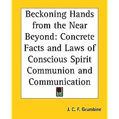 【クリックでお店のこの商品のページへ】Beckoning Hands From The Near Beyond: Concrete Facts And Laws Of Conscious Spirit Communion And Communication [ペーパーバック]