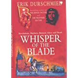 Whisper of the Blade: Revolutions, Mayhem, Betrayal, Glory and Deathby Erik Durschmied
