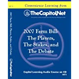 2007 Farm Bill: The Players, The Stakes, and The Debate (Capitol Learning Audio Course) ~ TheCapitol.Net