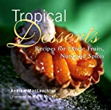 Tropical Desserts: Recipes for Exotic Fruits, Nuts, and Spices