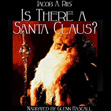 Is There a Santa Claus? (       UNABRIDGED) by Jacob A. Riis Narrated by Glenn Hascall