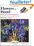 Flowers in Pastel: Learn How to Creat...