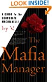 The Mafia Manager : A Guide to the Corporate Machiavelli